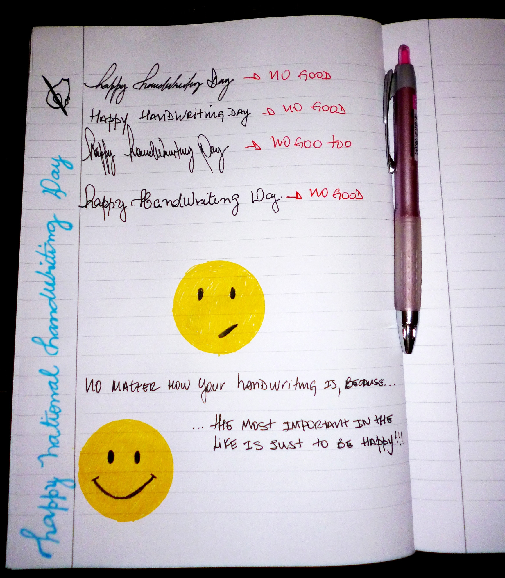 Do not worry about how your handwriting looks like, just be happy!