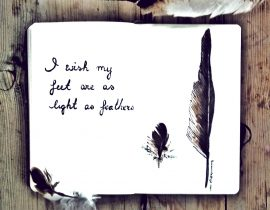 I wish my feet are as light as feathers.