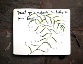 Trust your instincts and listen to your heart.