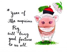 Year of the auspicious pig will bring good fortune to us all.