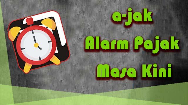 Aplikasi a-jak, Alarm Pajak Masa Kini by Teknodroid