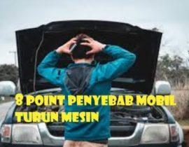 8 Point Penyebab Mobil Turun Mesin